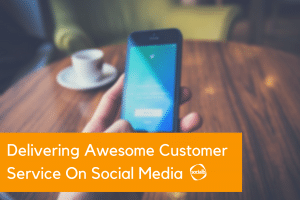 Delivering Awesome Customer Service On Social Media