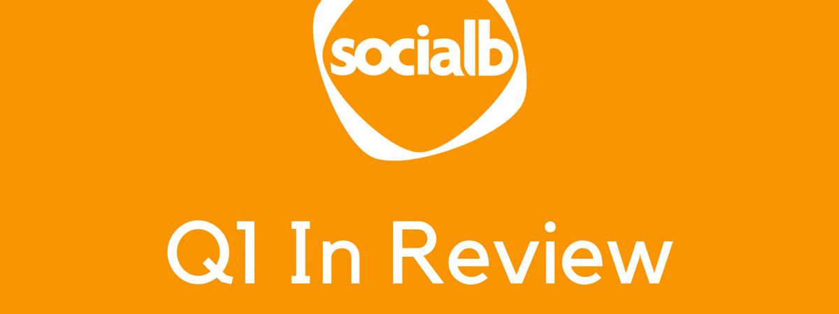 SocialB's q1 in review