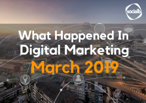 SocialB - Digital Marketing Monthly Roundup Thumbnail - March 2019